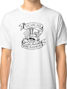 We are all quite mad here Classic T-Shirt