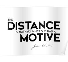 the distance is nothing when one has a motive - jane austen Poster
