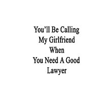You'll Be Calling My Girlfriend When You Need A Good Lawyer  by supernova23