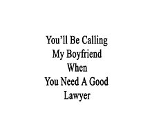 You'll Be Calling My Boyfriend When You Need A Good Lawyer by supernova23