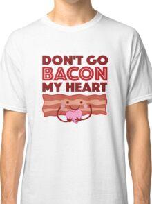 Don't Go Bacon My Heart Classic T-Shirt