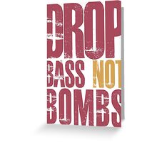 Drop Bass Not Bombs (dark red)  Greeting Card