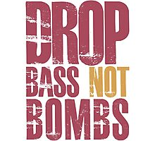 Drop Bass Not Bombs (dark red)  Photographic Print