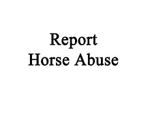 Report Horse Abuse  by supernova23