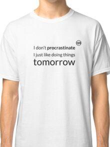 I don't procrastinate T-Shirt (text in black) Classic T-Shirt