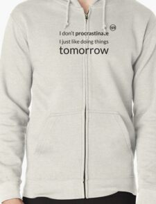 I don't procrastinate T-Shirt (text in black) Zipped Hoodie