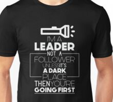 I'm A Leader Not A Follower Unless It's A Dark Place Then You're Going First - Funny Hilarious Graphic Novelty Design Unisex T-Shirt