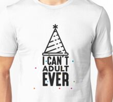 I Can't Adult Ever - Funny Party Design Unisex T-Shirt