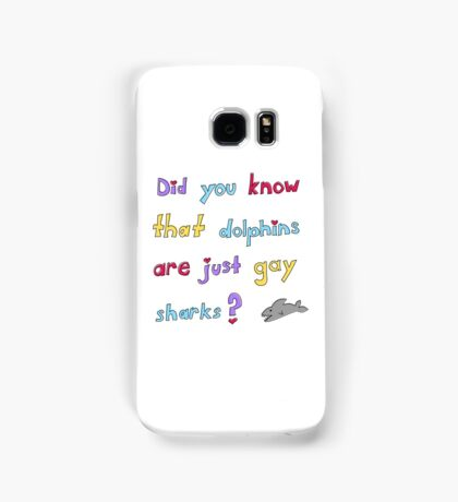 Dolphins are Just Gay Sharks Samsung Galaxy Case/Skin