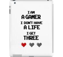 I'm a Gamer | I Don't Have a Life iPad Case/Skin