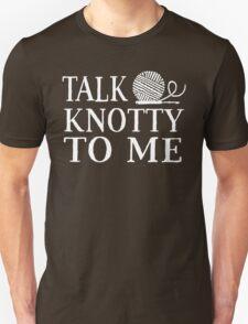 Talk knotty to me Unisex T-Shirt
