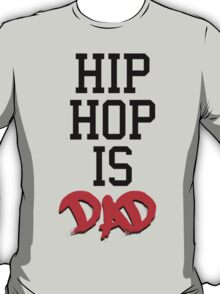 HipHop is Dad T-Shirt