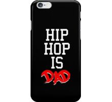 HipHop is Dad iPhone Case/Skin