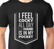 I Feel Cocky All Day My Hand Is In My Pocket - Funny Sarcastic Cocky Design Unisex T-Shirt