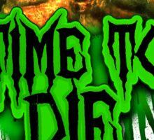 Time 2 Die! Sticker