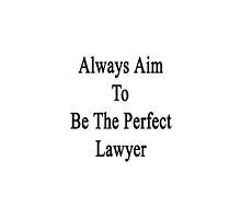 Always Aim To Be The Perfect Lawyer  by supernova23