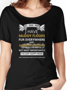 DOG MOM!! I have muddy floors fur everywhere and slobbery window Women's Relaxed Fit T-Shirt