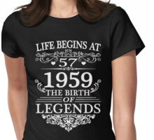 Life Begins At 57 1959 The Birth Of Legends Womens Fitted T-Shirt