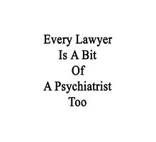 Every Lawyer Is A Bit Of A Psychiatrist Too  by supernova23