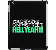 You drive this on the street? (1) iPad Case/Skin