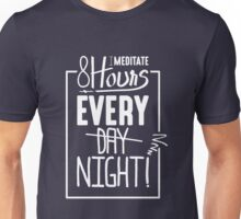 I Meditate 8 Hours Every Day Night - Funny Graphic Novelty Meditation Yoga Design Unisex T-Shirt