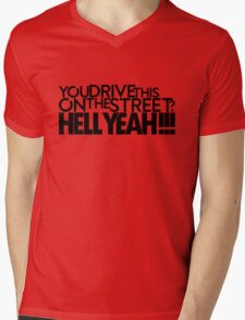 You drive this on the street? (2) Mens V-Neck T-Shirt