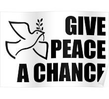 PEACE, Dove, Give Peace a Chance, War, Peace, Conflict, Black on White Poster