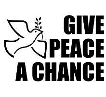 Give Peace a Chance, War, Peace, Conflict, Black on White Photographic Print