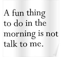 A fun thing to do in the morning is not talk to me Poster