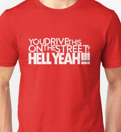 You drive this on the street? (3) Unisex T-Shirt
