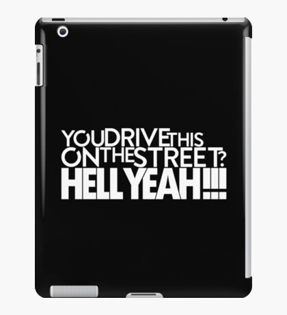 You drive this on the street? (3) iPad Case/Skin