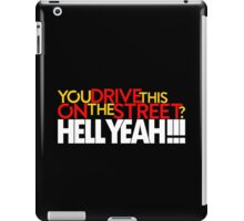 You drive this on the street? (4) iPad Case/Skin
