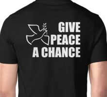 PEACE, Dove, Give Peace a Chance, War, Peace, Conflict, White on Black Unisex T-Shirt