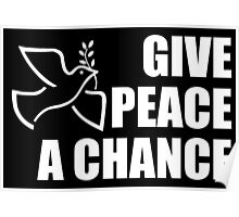 PEACE, Dove, Give Peace a Chance, War, Peace, Conflict, White on Black Poster
