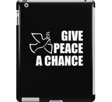 Give Peace a Chance, War, Peace, Conflict, White on Black iPad Case/Skin