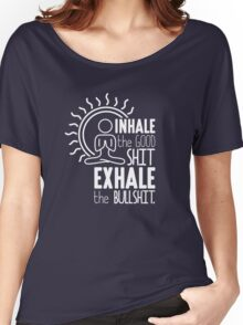 Inhale The Good Shit Exhale The Bullshit - Funny Graphic Novelty Meditation Yoga Design Women's Relaxed Fit T-Shirt