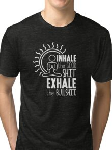 Inhale The Good Shit Exhale The Bullshit - Funny Graphic Novelty Meditation Yoga Design Tri-blend T-Shirt