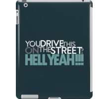 You drive this on the street? (6) iPad Case/Skin