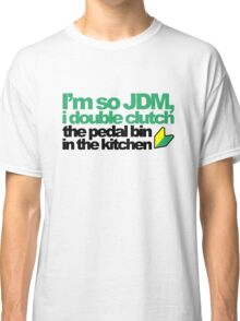I'm so JDM, i double clutch the pedal bin (4) Classic T-Shirt