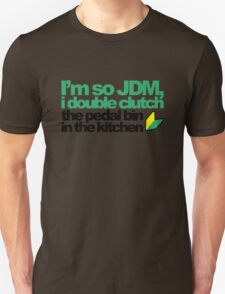 I'm so JDM, i double clutch the pedal bin (4) Unisex T-Shirt