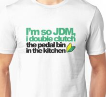 I'm so JDM, i double clutch the pedal bin (4) Unisex T-Shirt