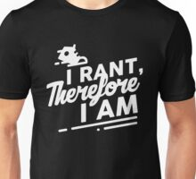 I Rant Therefore I Am - I Think Therefore I Am - Cogito Ergo Sum - Funny Text Pun Design Unisex T-Shirt