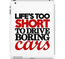 Life's too short to drive boring cars (4) iPad Case/Skin
