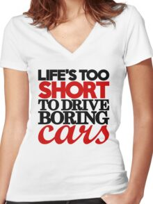 Life's too short to drive boring cars (4) Women's Fitted V-Neck T-Shirt