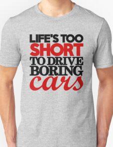 Life's too short to drive boring cars (4) T-Shirt