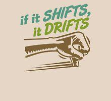 if it SHIFTS, it DRIFTS (5) Unisex T-Shirt