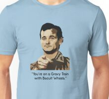 Bill Murray - Your on a Gravy Train with Biscuit Wheels Unisex T-Shirt