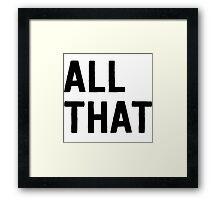 All that Framed Print
