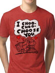 I Choo - Choo - Choose You Tri-blend T-Shirt