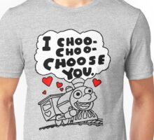 I Choo - Choo - Choose You Unisex T-Shirt